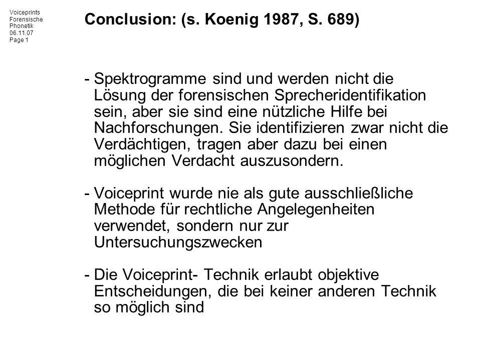Voiceprints Forensische Phonetik 06.11.07 Page 1 Conclusion: (s. Koenig 1987, S. 689) -Spektrogramme sind und werden nicht die Lösung der forensischen