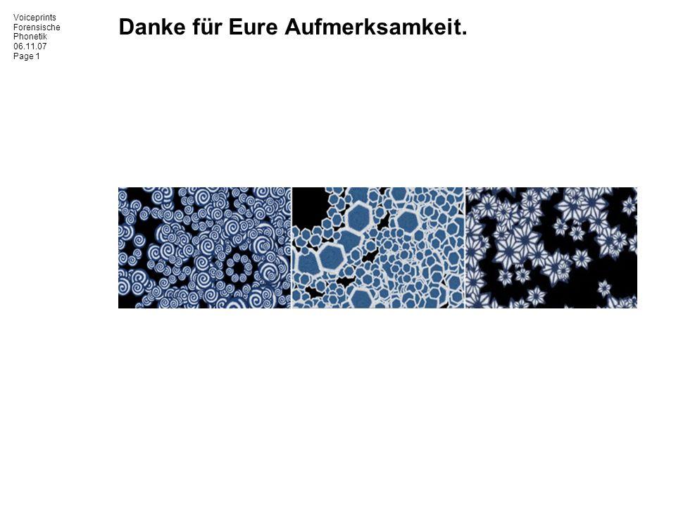 Voiceprints Forensische Phonetik 06.11.07 Page 1 Danke für Eure Aufmerksamkeit.