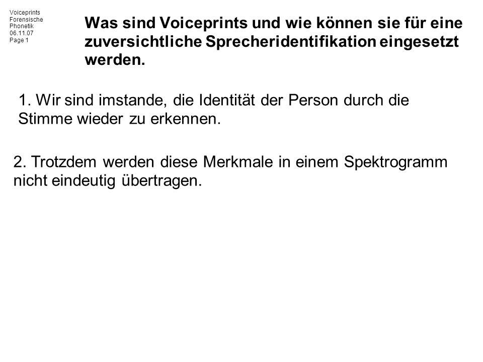 Voiceprints Forensische Phonetik 06.11.07 Page 1 Was sind Voiceprints und wie können sie für eine zuversichtliche Sprecheridentifikation eingesetzt we