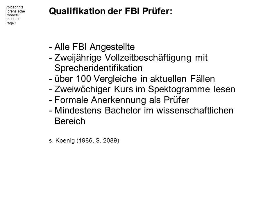 Voiceprints Forensische Phonetik 06.11.07 Page 1 Qualifikation der FBI Prüfer: -Alle FBI Angestellte -Zweijährige Vollzeitbeschäftigung mit Sprecherid