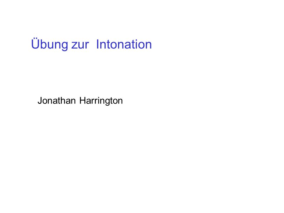 Übung zur Intonation Jonathan Harrington