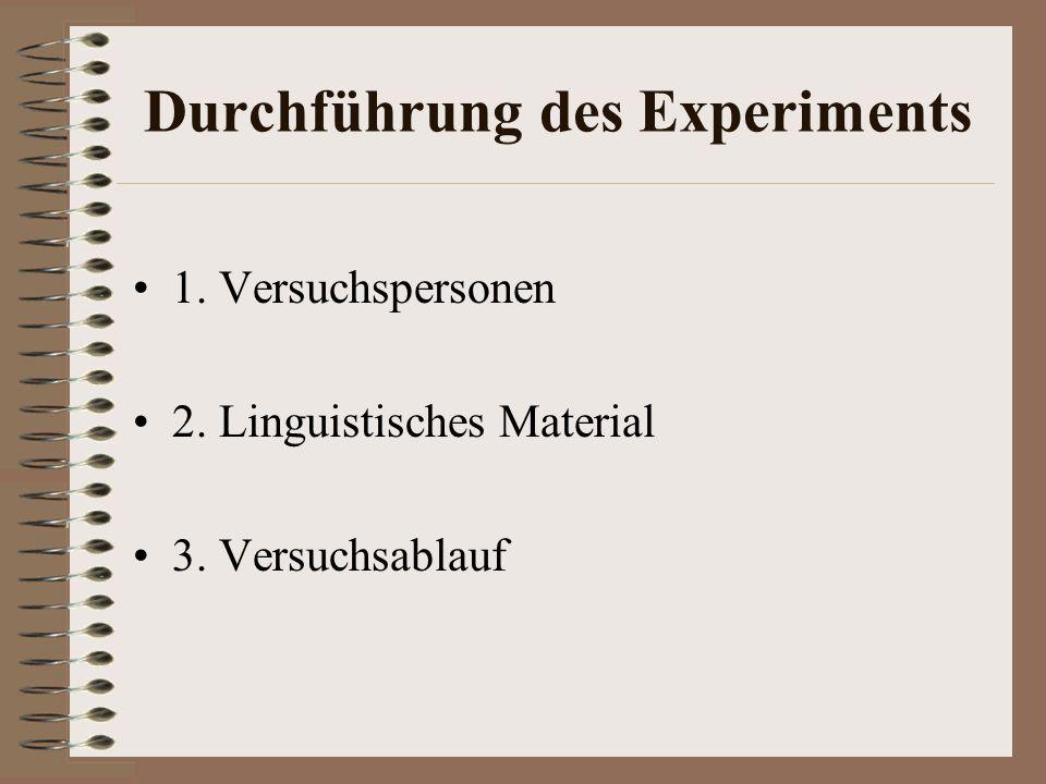 Durchführung des Experiments 1. Versuchspersonen 2. Linguistisches Material 3. Versuchsablauf