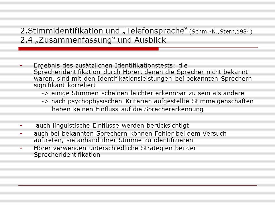 2.Stimmidentifikation und Telefonsprache (Schm.-N.,Stern,1984) 2.4 Zusammenfassung und Ausblick -Ergebnis des zusätzlichen Identifikationstests: die S