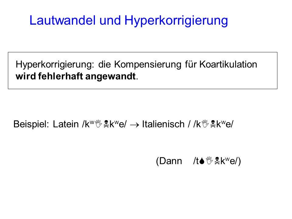 Lautwandel und Hyperkorrigierung Hyperkorrigierung: die Kompensierung für Koartikulation wird fehlerhaft angewandt. Beispiel: Latein /k w INk w e/ Ita