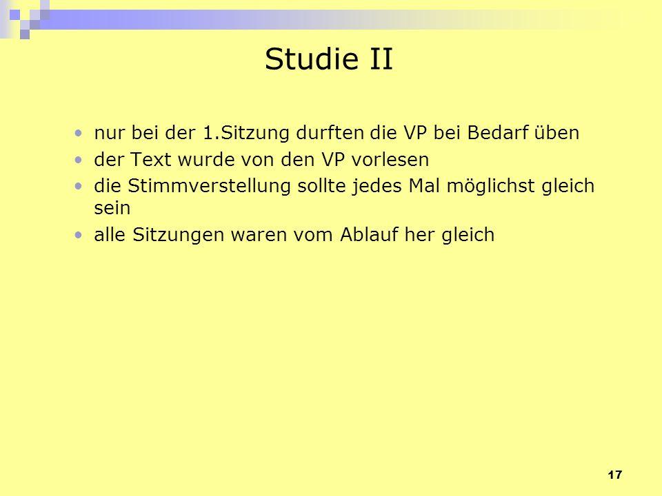 17 Studie II nur bei der 1.Sitzung durften die VP bei Bedarf üben der Text wurde von den VP vorlesen die Stimmverstellung sollte jedes Mal möglichst g