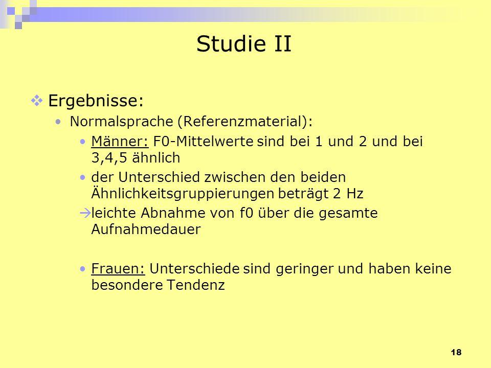 18 Studie II Ergebnisse: Normalsprache (Referenzmaterial): Männer: F0-Mittelwerte sind bei 1 und 2 und bei 3,4,5 ähnlich der Unterschied zwischen den