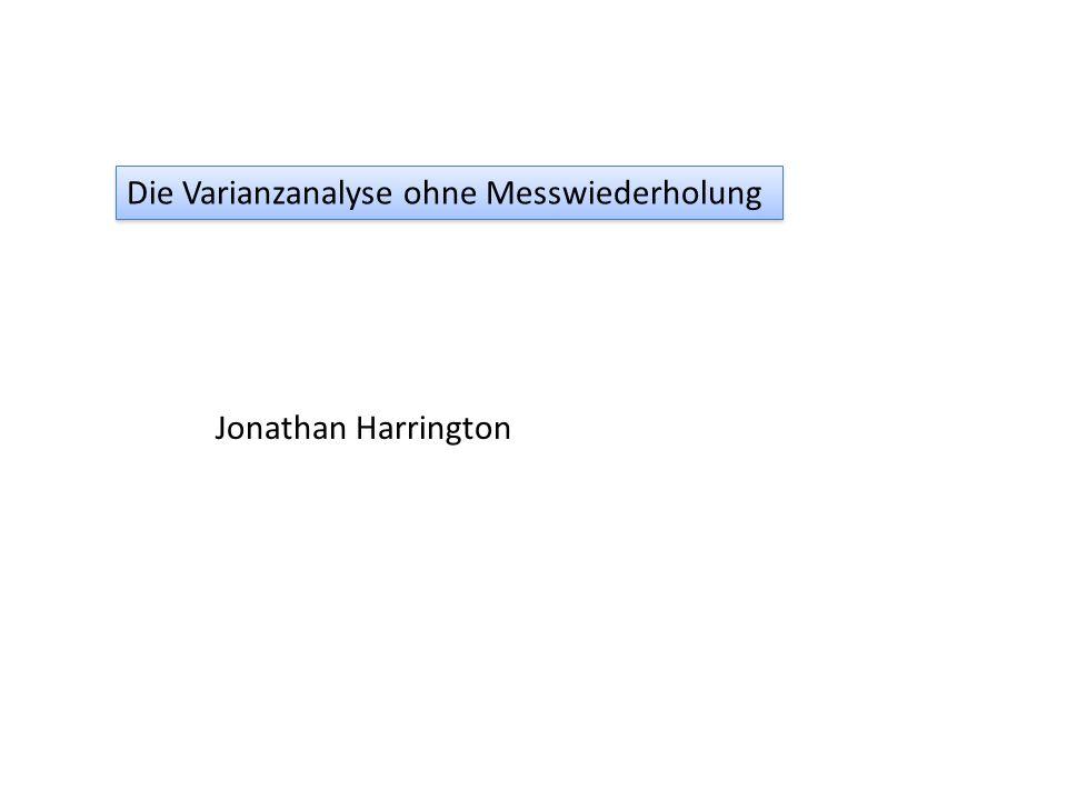 Die Varianzanalyse ohne Messwiederholung Jonathan Harrington