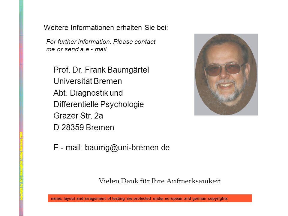Weitere Informationen erhalten Sie bei: Prof. Dr. Frank Baumgärtel Universität Bremen Abt. Diagnostik und Differentielle Psychologie Grazer Str. 2a D