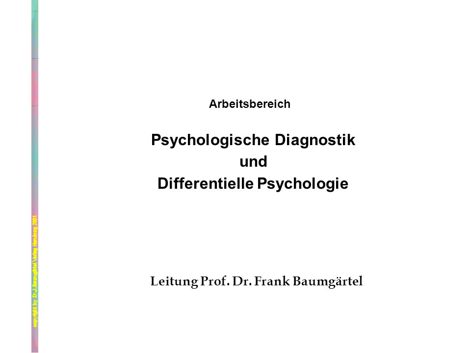 Arbeitsbereich Psychologische Diagnostik und Differentielle Psychologie Leitung Prof. Dr. Frank Baumgärtel