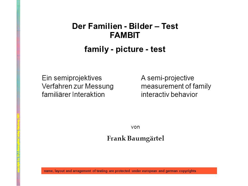Der Familien - Bilder – Test FAMBIT family - picture - test Ein semiprojektives Verfahren zur Messung familiärer Interaktion A semi-projective measure