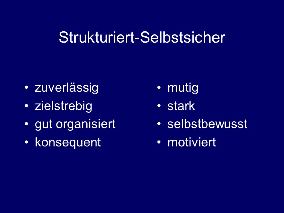 Strukturiert-Selbstsicher zuverlässig zielstrebig gut organisiert konsequent mutig stark selbstbewusst motiviert
