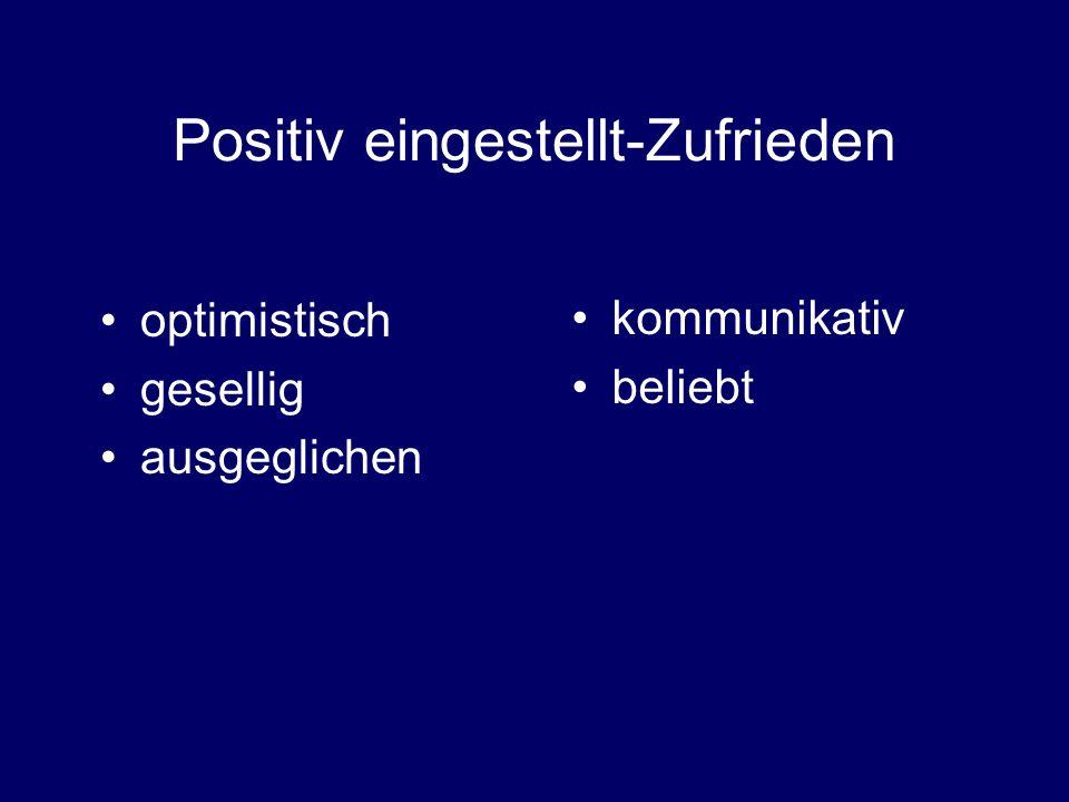 Positiv eingestellt-Zufrieden optimistisch gesellig ausgeglichen kommunikativ beliebt