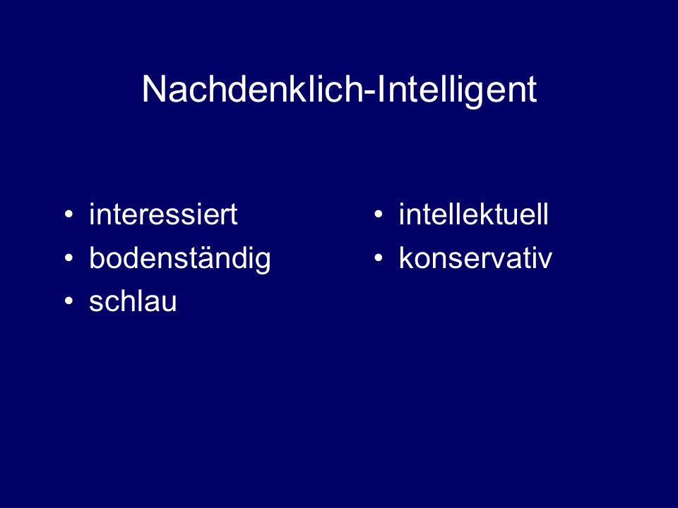 Nachdenklich-Intelligent interessiert bodenständig schlau intellektuell konservativ