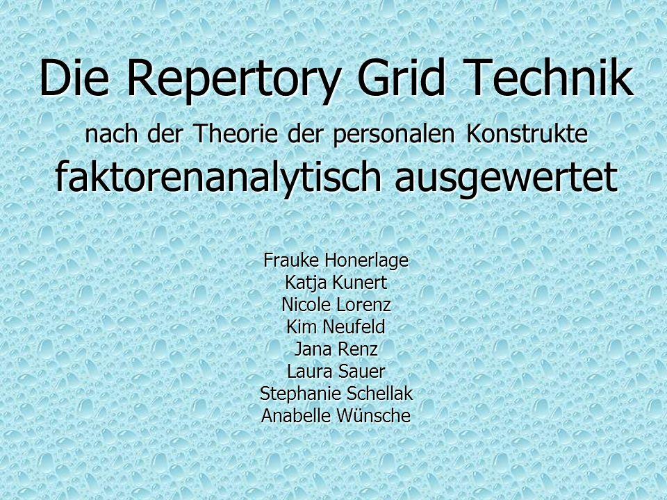 Die Repertory Grid Technik nach der Theorie der personalen Konstrukte faktorenanalytisch ausgewertet Frauke Honerlage Katja Kunert Nicole Lorenz Kim N