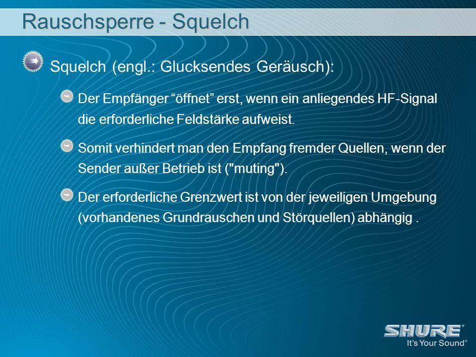 Rauschsperre - Squelch Squelch (engl.: Glucksendes Geräusch): Der Empfänger öffnet erst, wenn ein anliegendes HF-Signal die erforderliche Feldstärke a