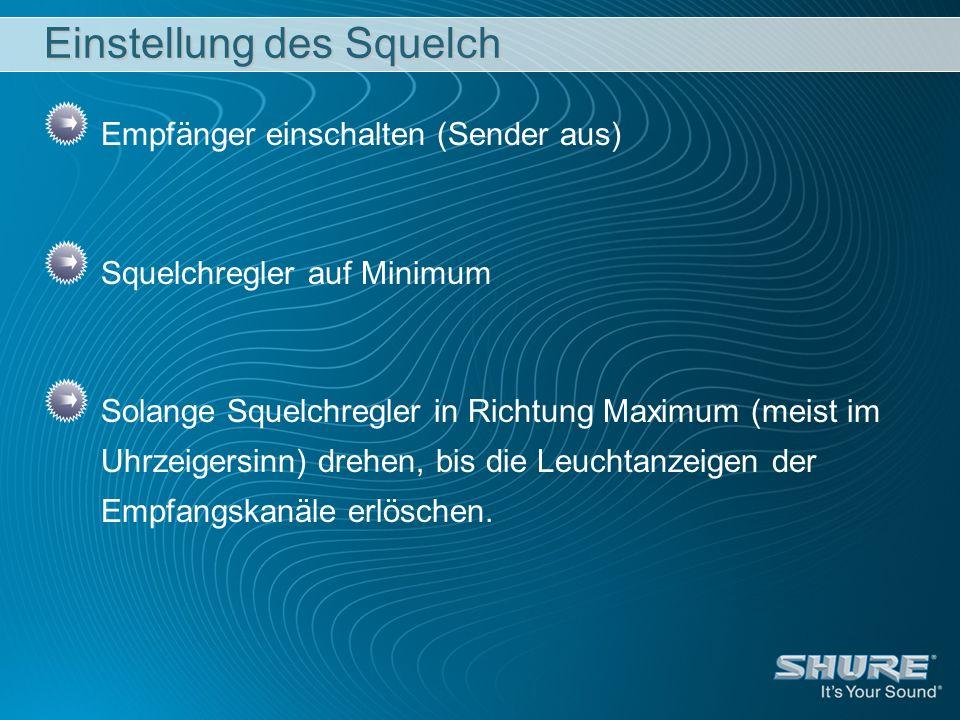Einstellung des Squelch Empfänger einschalten (Sender aus) Squelchregler auf Minimum Solange Squelchregler in Richtung Maximum (meist im Uhrzeigersinn
