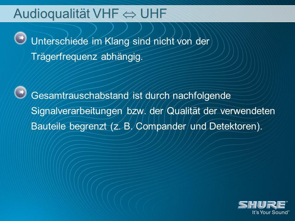 Audioqualität VHF UHF Unterschiede im Klang sind nicht von der Trägerfrequenz abhängig. Gesamtrauschabstand ist durch nachfolgende Signalverarbeitunge