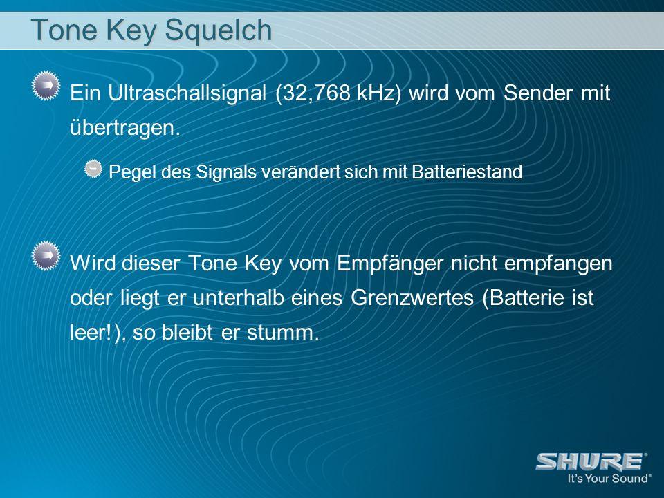 Tone Key Squelch Ein Ultraschallsignal (32,768 kHz) wird vom Sender mit übertragen. Pegel des Signals verändert sich mit Batteriestand Wird dieser Ton