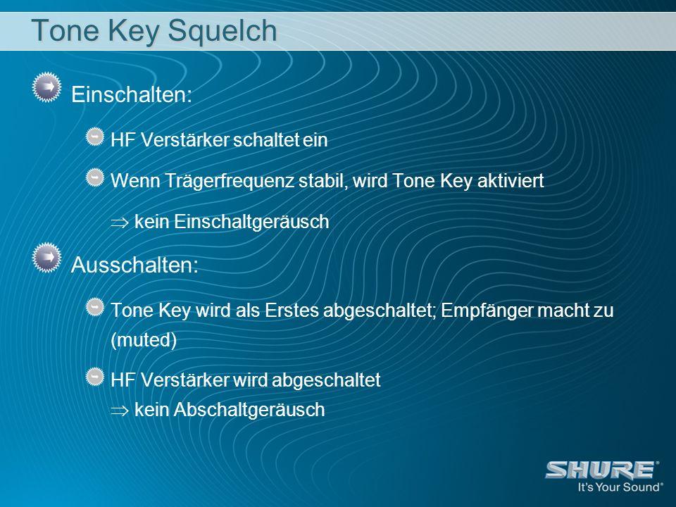 Tone Key Squelch Einschalten: HF Verstärker schaltet ein Wenn Trägerfrequenz stabil, wird Tone Key aktiviert kein Einschaltgeräusch Ausschalten: Tone