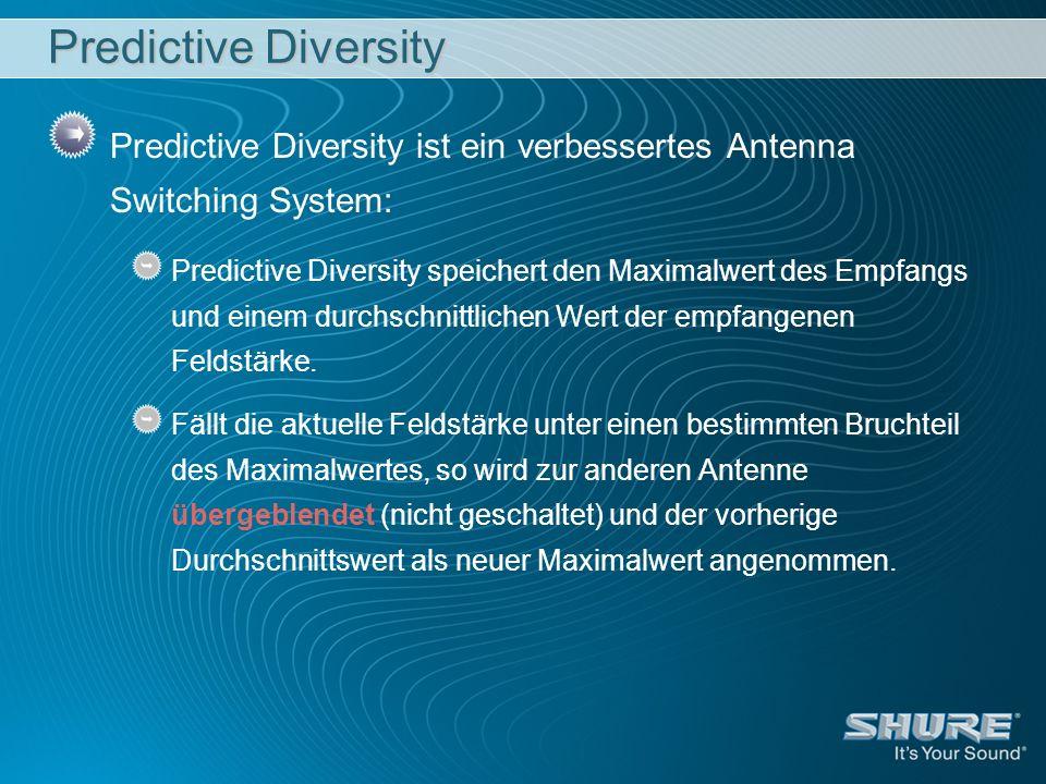 Predictive Diversity Predictive Diversity ist ein verbessertes Antenna Switching System: Predictive Diversity speichert den Maximalwert des Empfangs u