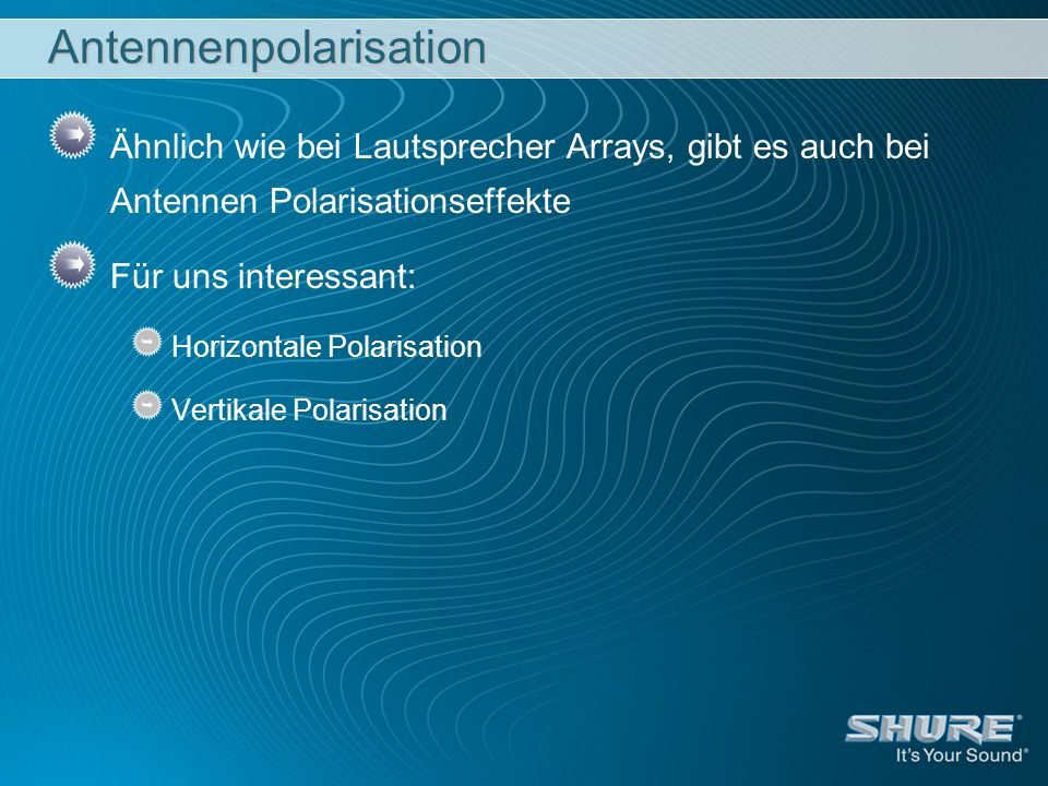 Antennenpolarisation Ähnlich wie bei Lautsprecher Arrays, gibt es auch bei Antennen Polarisationseffekte Für uns interessant: Horizontale Polarisation