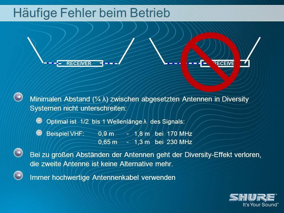 Häufige Fehler beim Betrieb Minimalen Abstand (¼ λ) zwischen abgesetzten Antennen in Diversity Systemen nicht unterschreiten: Optimal ist 1/2 bis 1 We