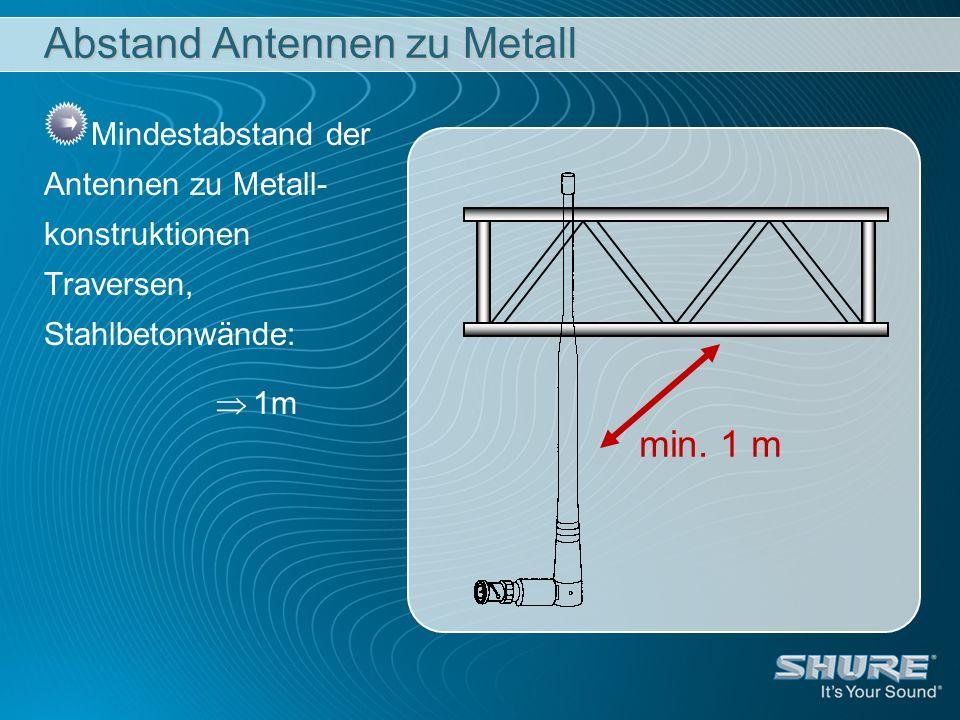 Abstand Antennen zu Metall Mindestabstand der Antennen zu Metall- konstruktionen Traversen, Stahlbetonwände: 1m min. 1 m