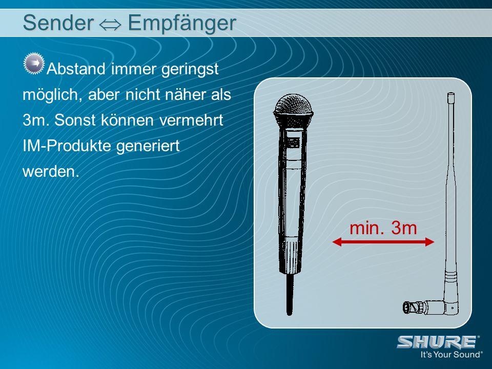 Sender Empfänger Abstand immer geringst möglich, aber nicht näher als 3m. Sonst können vermehrt IM-Produkte generiert werden. min. 3m