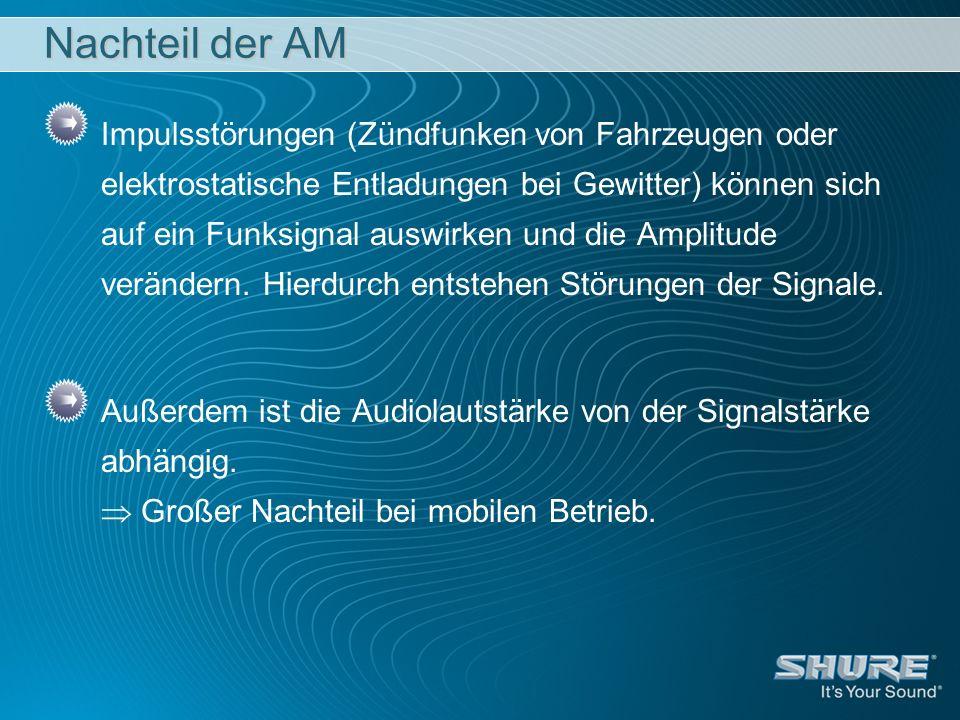 Nachteil der AM Impulsstörungen (Zündfunken von Fahrzeugen oder elektrostatische Entladungen bei Gewitter) können sich auf ein Funksignal auswirken un