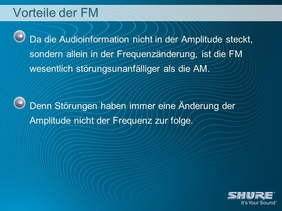 Vorteile der FM Da die Audioinformation nicht in der Amplitude steckt, sondern allein in der Frequenzänderung, ist die FM wesentlich störungsunanfälli