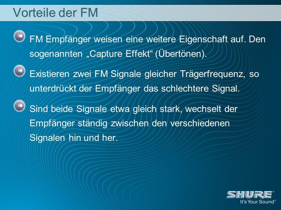 Vorteile der FM FM Empfänger weisen eine weitere Eigenschaft auf. Den sogenannten Capture Effekt (Übertönen). Existieren zwei FM Signale gleicher Träg