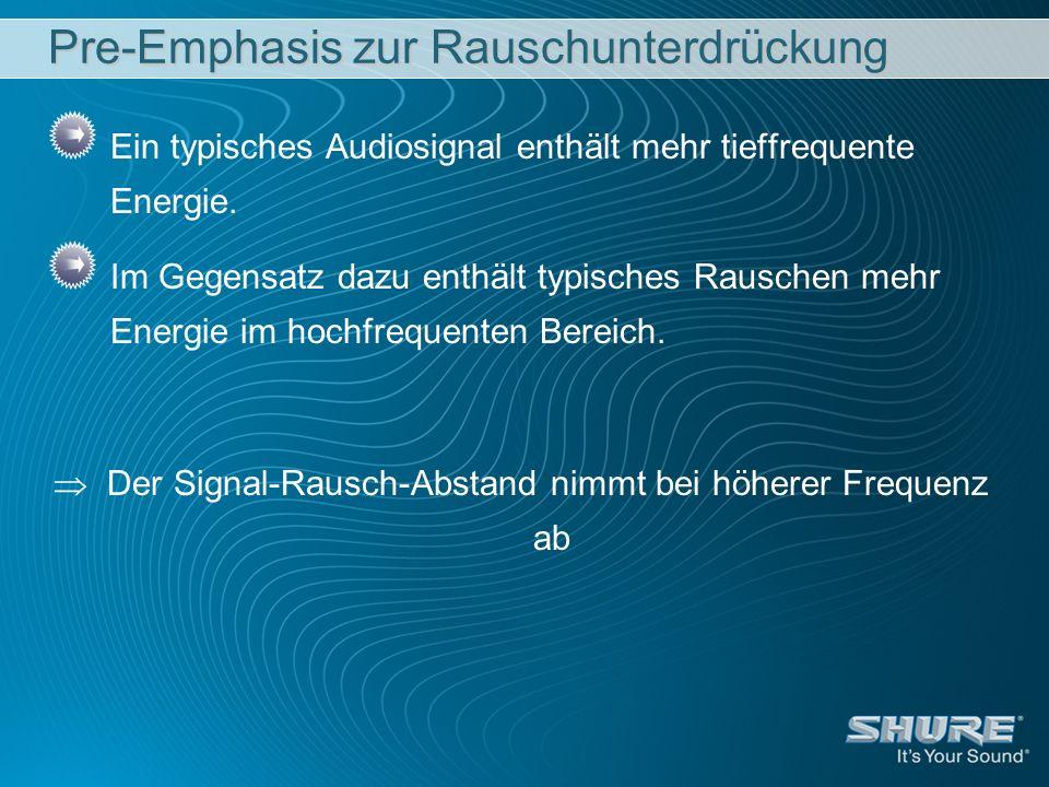 Pre-Emphasis zur Rauschunterdrückung Ein typisches Audiosignal enthält mehr tieffrequente Energie. Im Gegensatz dazu enthält typisches Rauschen mehr E