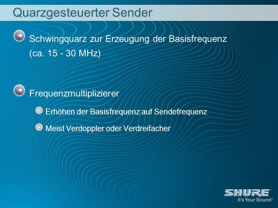 Quarzgesteuerter Sender Schwingquarz zur Erzeugung der Basisfrequenz (ca. 15 - 30 MHz) Frequenzmultiplizierer Erhöhen der Basisfrequenz auf Sendefrequ