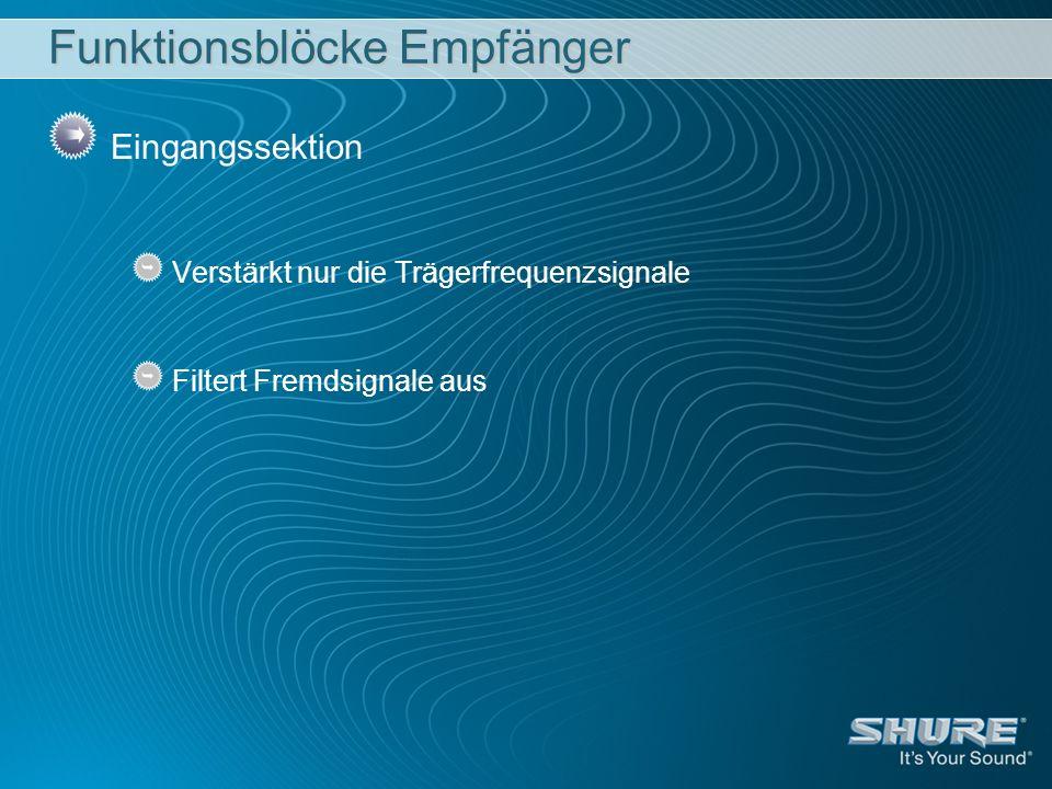 Funktionsblöcke Empfänger Eingangssektion Verstärkt nur die Trägerfrequenzsignale Filtert Fremdsignale aus