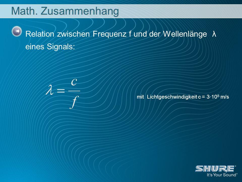 Math. Zusammenhang Relation zwischen Frequenz f und der Wellenlänge λ eines Signals: mit Lichtgeschwindigkeit c = 3·10 8 m/s
