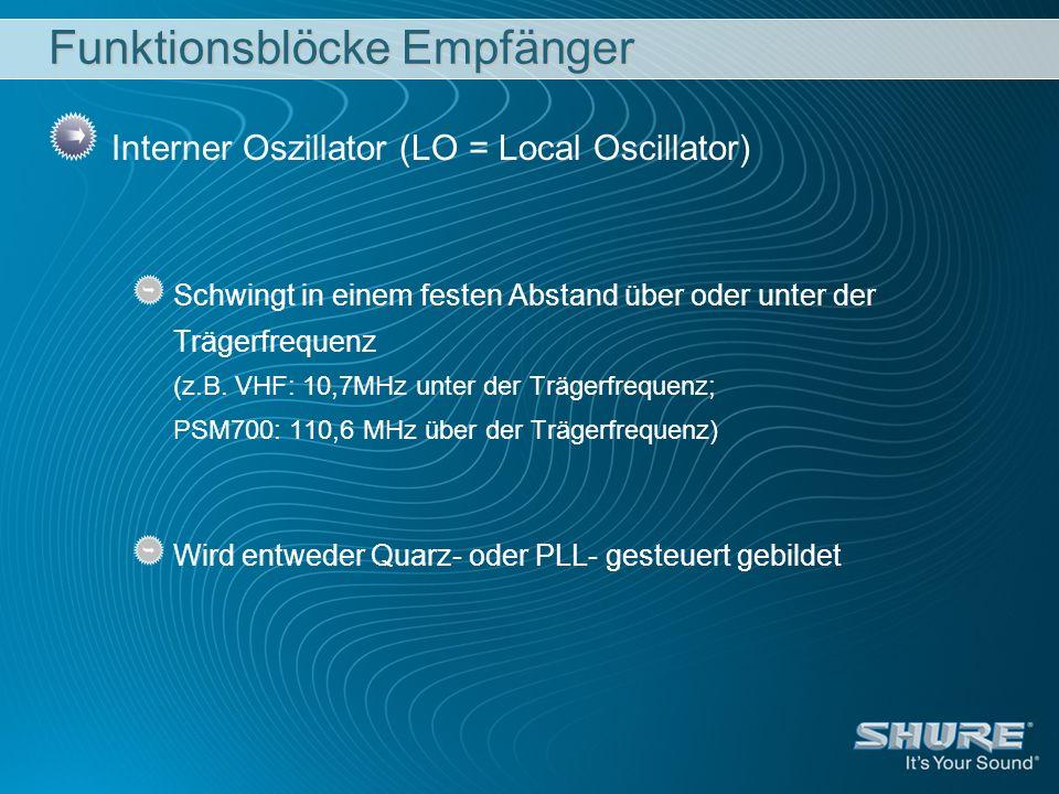 Funktionsblöcke Empfänger Interner Oszillator (LO = Local Oscillator) Schwingt in einem festen Abstand über oder unter der Trägerfrequenz (z.B. VHF: 1