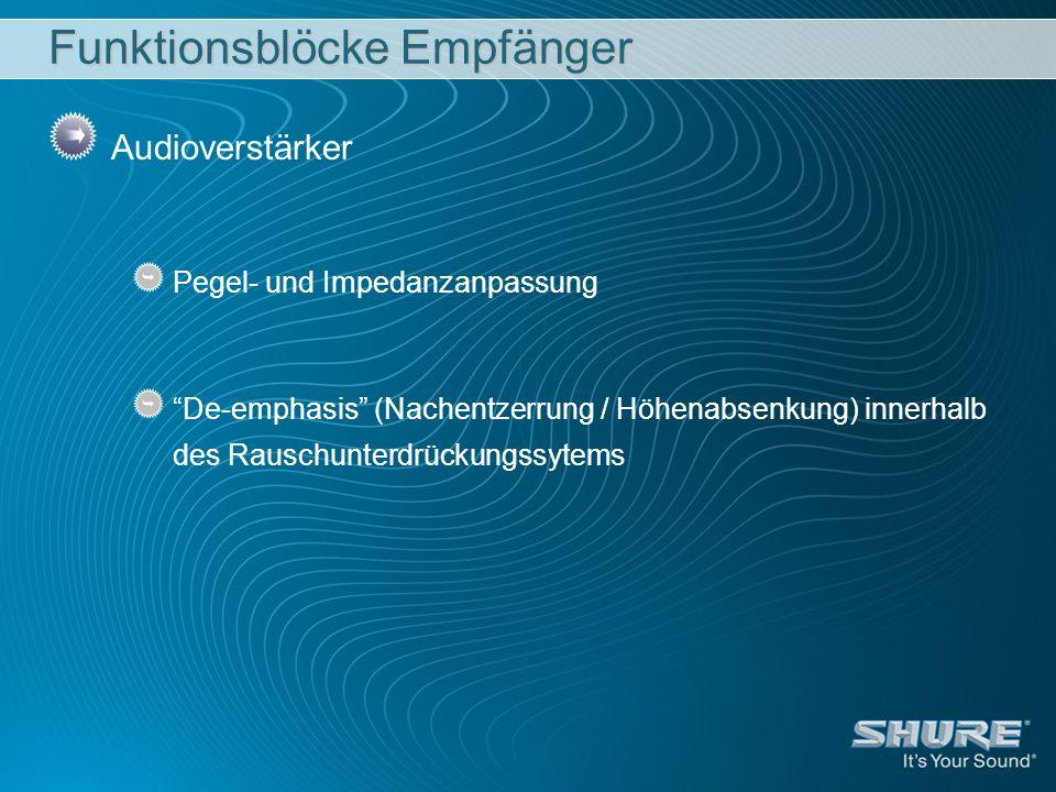 Funktionsblöcke Empfänger Audioverstärker Pegel- und Impedanzanpassung De-emphasis (Nachentzerrung / Höhenabsenkung) innerhalb des Rauschunterdrückung