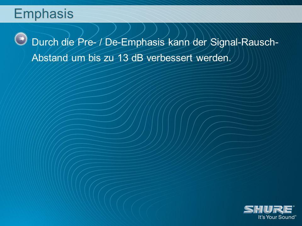 Emphasis Durch die Pre- / De-Emphasis kann der Signal-Rausch- Abstand um bis zu 13 dB verbessert werden.