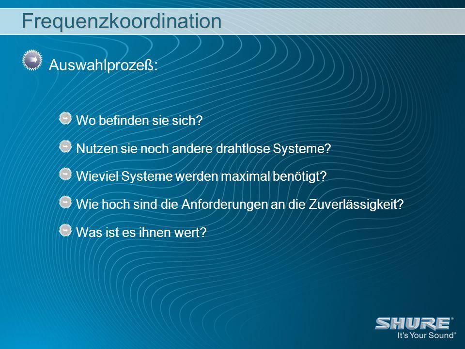 Frequenzkoordination Auswahlprozeß: Wo befinden sie sich? Nutzen sie noch andere drahtlose Systeme? Wieviel Systeme werden maximal benötigt? Wie hoch