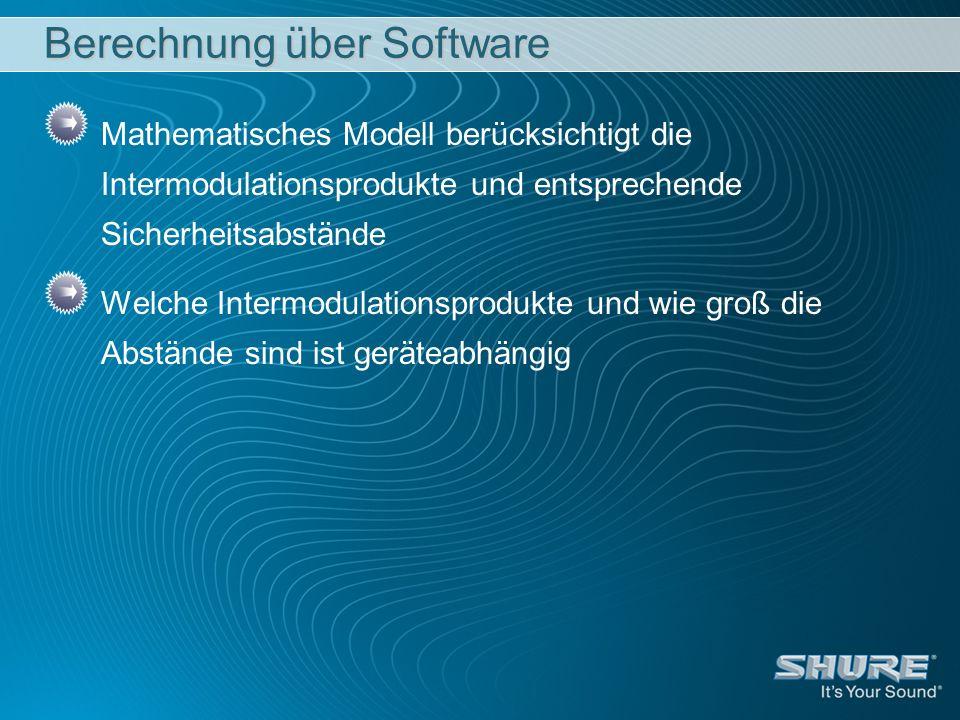 Berechnung über Software Mathematisches Modell berücksichtigt die Intermodulationsprodukte und entsprechende Sicherheitsabstände Welche Intermodulatio
