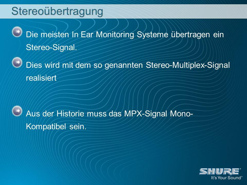 Stereoübertragung Die meisten In Ear Monitoring Systeme übertragen ein Stereo-Signal. Dies wird mit dem so genannten Stereo-Multiplex-Signal realisier