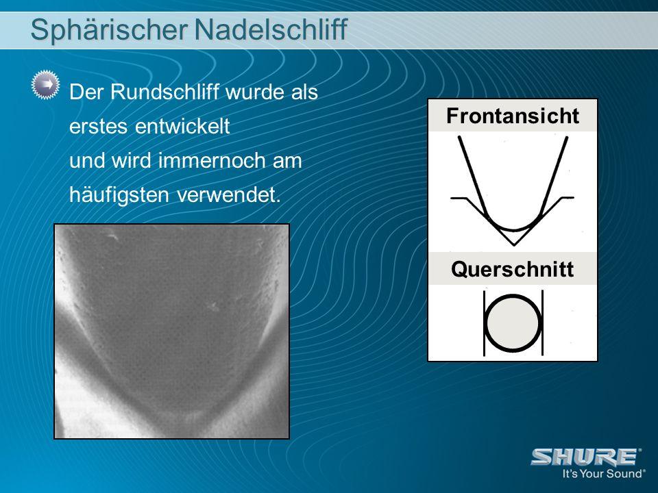 Sphärischer Nadelschliff Der Rundschliff wurde als erstes entwickelt und wird immernoch am häufigsten verwendet. Frontansicht Querschnitt