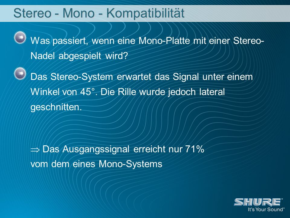 Stereo - Mono - Kompatibilität Was passiert, wenn eine Mono-Platte mit einer Stereo- Nadel abgespielt wird? Das Stereo-System erwartet das Signal unte