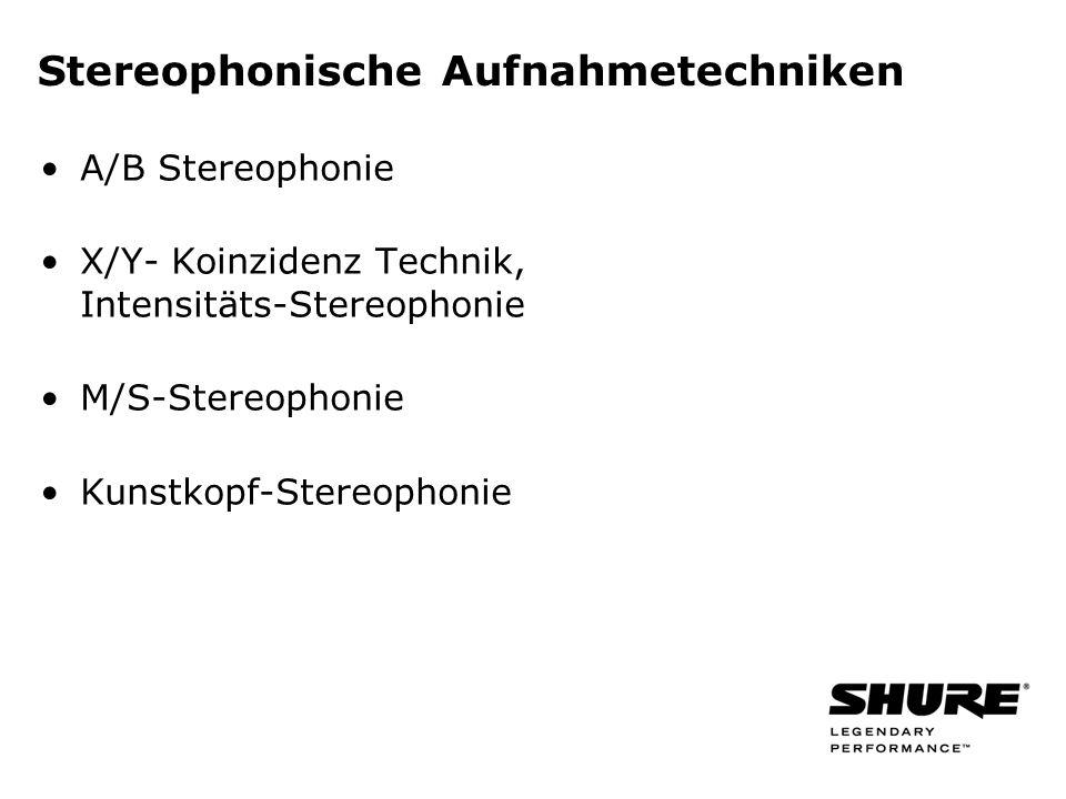 Stereophonische Aufnahmetechniken A/B Stereophonie X/Y- Koinzidenz Technik, Intensitäts-Stereophonie M/S-Stereophonie Kunstkopf-Stereophonie