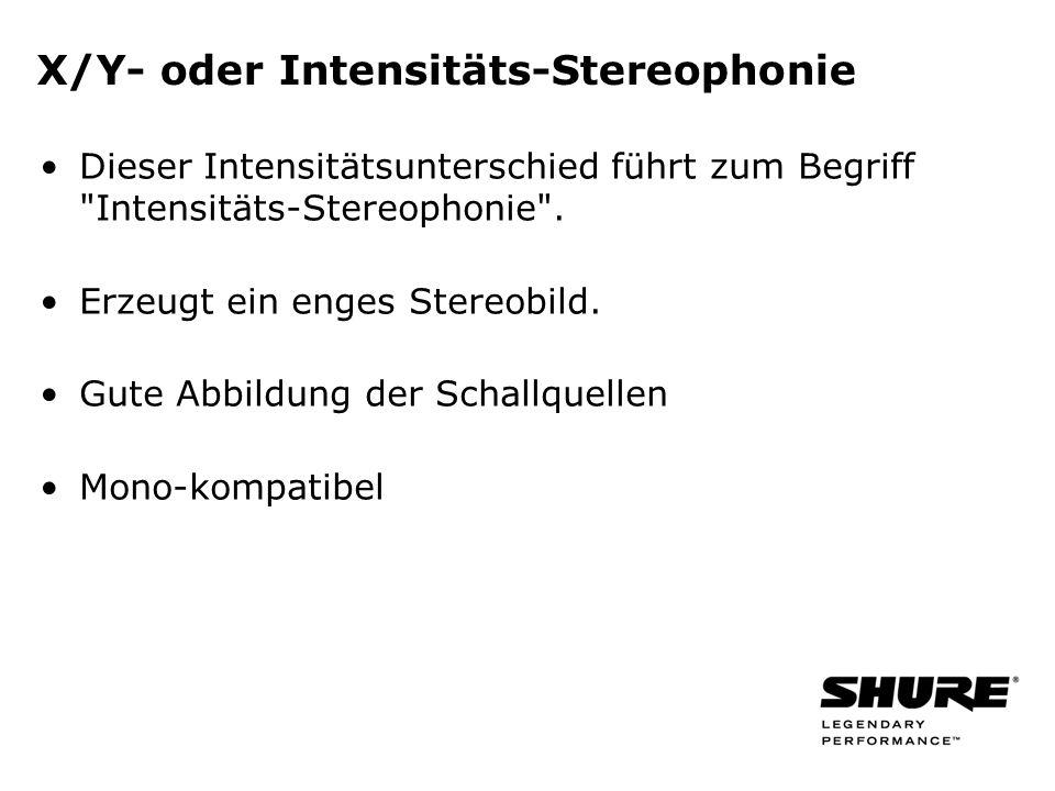 X/Y- oder Intensitäts-Stereophonie Dieser Intensitätsunterschied führt zum Begriff Intensitäts-Stereophonie .