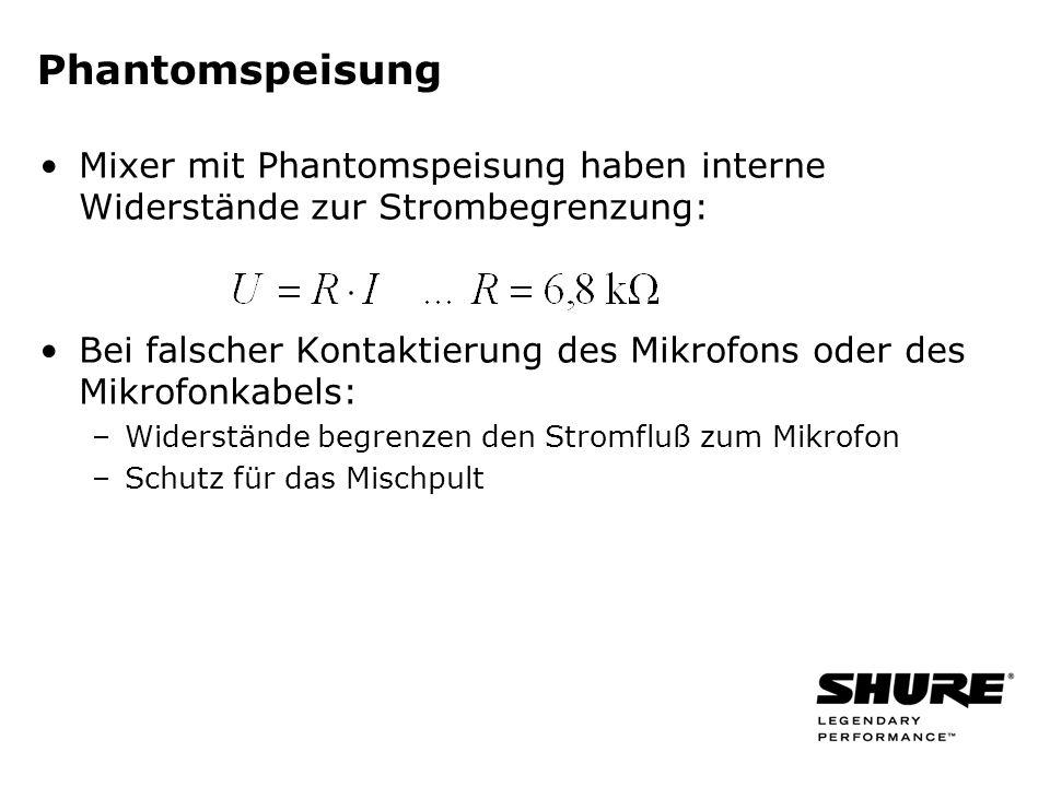Mixer mit Phantomspeisung haben interne Widerstände zur Strombegrenzung: Bei falscher Kontaktierung des Mikrofons oder des Mikrofonkabels: –Widerstände begrenzen den Stromfluß zum Mikrofon –Schutz für das Mischpult Phantomspeisung