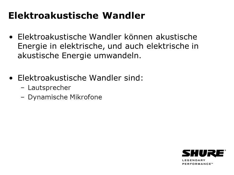 Elektroakustische Wandler Elektroakustische Wandler können akustische Energie in elektrische, und auch elektrische in akustische Energie umwandeln.