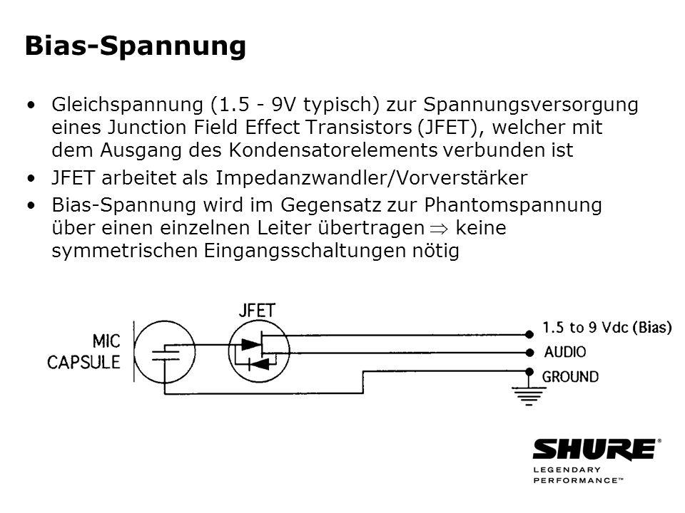 Bias-Spannung Gleichspannung (1.5 - 9V typisch) zur Spannungsversorgung eines Junction Field Effect Transistors (JFET), welcher mit dem Ausgang des Kondensatorelements verbunden ist JFET arbeitet als Impedanzwandler/Vorverstärker Bias-Spannung wird im Gegensatz zur Phantomspannung über einen einzelnen Leiter übertragen keine symmetrischen Eingangsschaltungen nötig