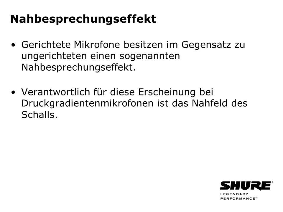 Nahbesprechungseffekt Gerichtete Mikrofone besitzen im Gegensatz zu ungerichteten einen sogenannten Nahbesprechungseffekt.