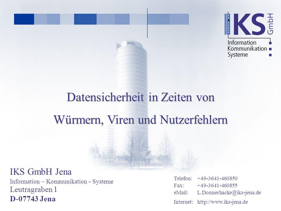 IKS GmbH Jena Leutragraben 1 Information – Kommunikation - Systeme D-07743 Jena eMail:L.Donnerhacke@iks-jena.de Fax:+49-3641-460855 Telefon:+49-3641-460850 Internet:http://www.iks-jena.de Datensicherheit in Zeiten von Würmern, Viren und Nutzerfehlern